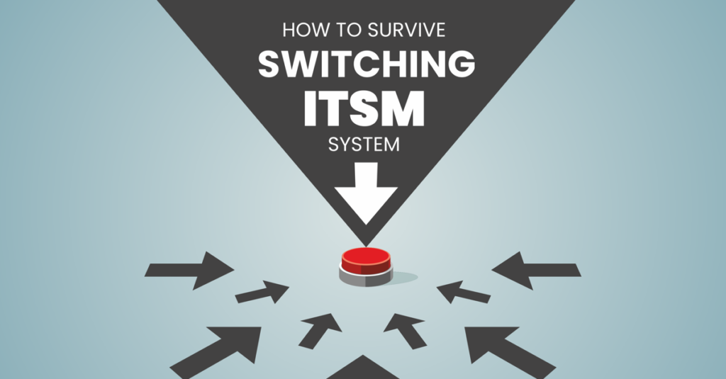 how to survive switching ITSM system